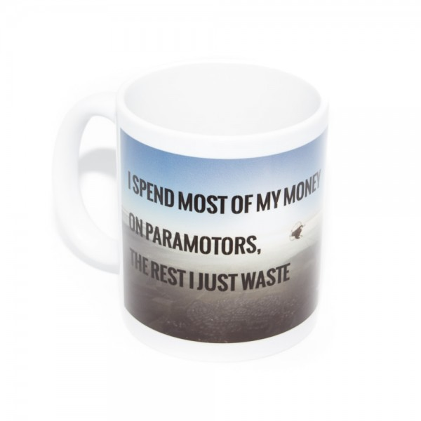 "Sprüchetasse Gleitschirm ""I spend most of my money on Paramotors, the rest I just waste"""